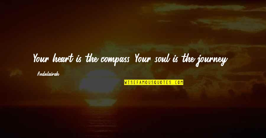 Unwalled Quotes By Andulairah: Your heart is the compass, Your soul is