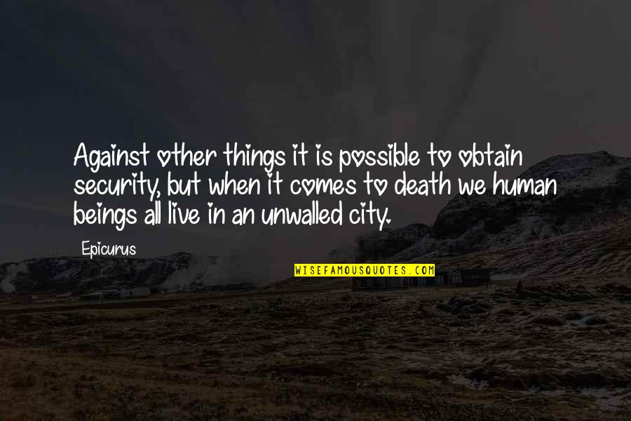 Unwalled Quotes By Epicurus: Against other things it is possible to obtain