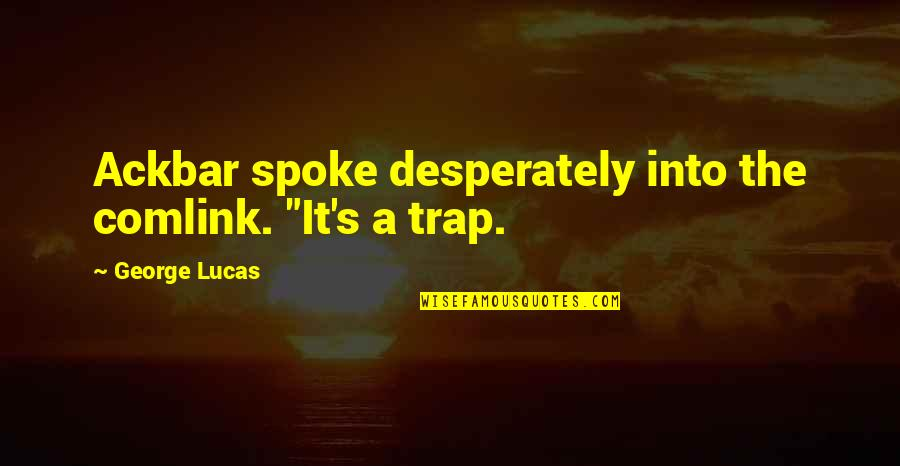 "Unwalled Quotes By George Lucas: Ackbar spoke desperately into the comlink. ""It's a"