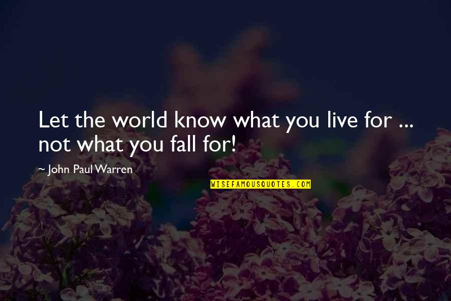 Unwalled Quotes By John Paul Warren: Let the world know what you live for