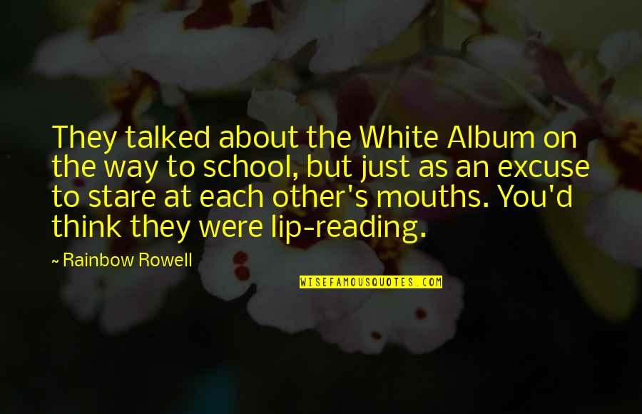 Unwalled Quotes By Rainbow Rowell: They talked about the White Album on the