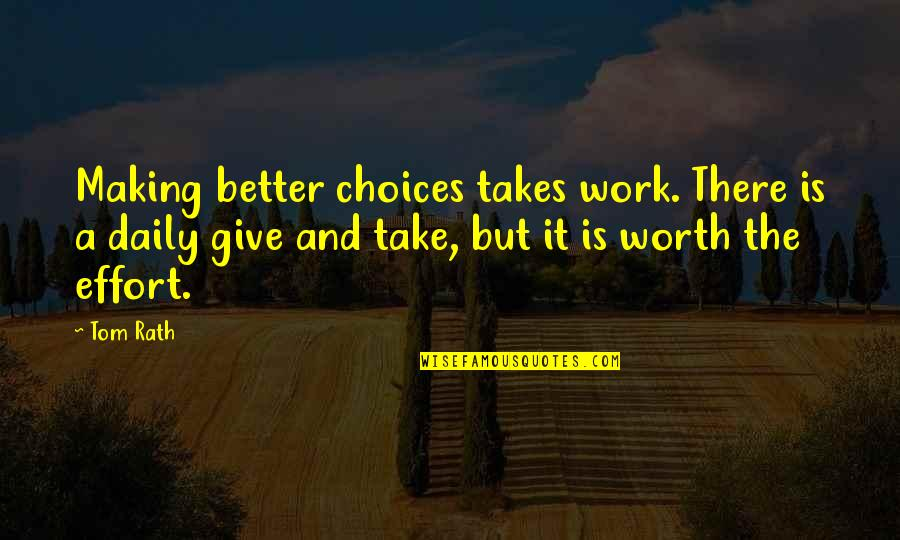 Unwalled Quotes By Tom Rath: Making better choices takes work. There is a