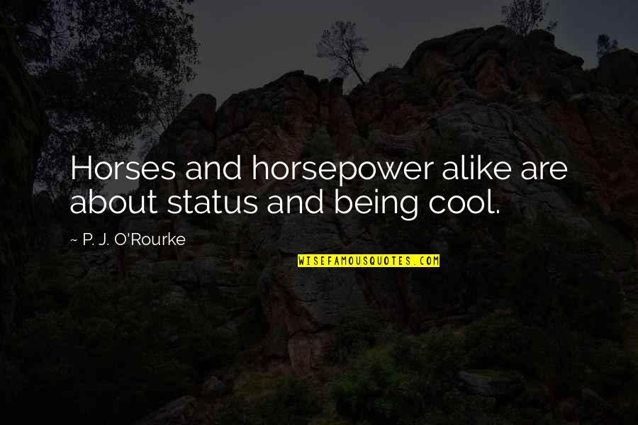 Unwarranted Advice Quotes By P. J. O'Rourke: Horses and horsepower alike are about status and