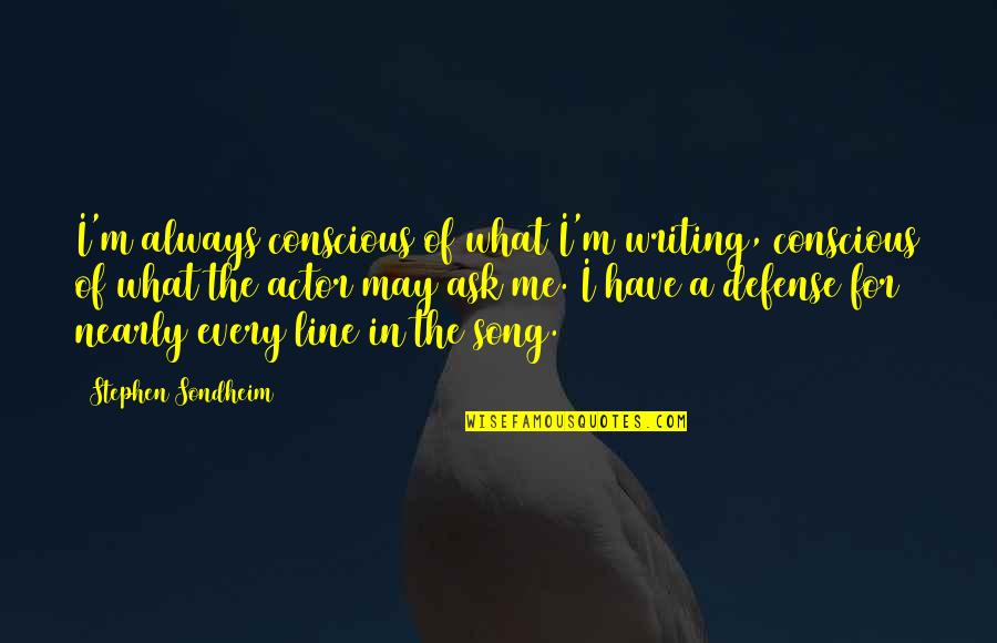 Unwarranted Advice Quotes By Stephen Sondheim: I'm always conscious of what I'm writing, conscious