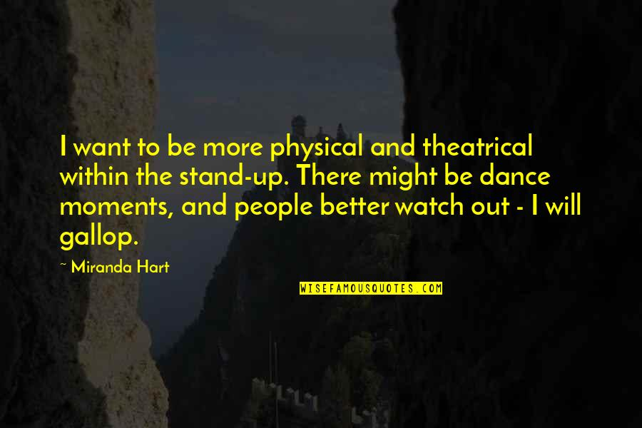 Unwillingness To Compromise Quotes By Miranda Hart: I want to be more physical and theatrical