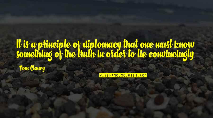 Unworthies Quotes By Tom Clancy: It is a principle of diplomacy that one