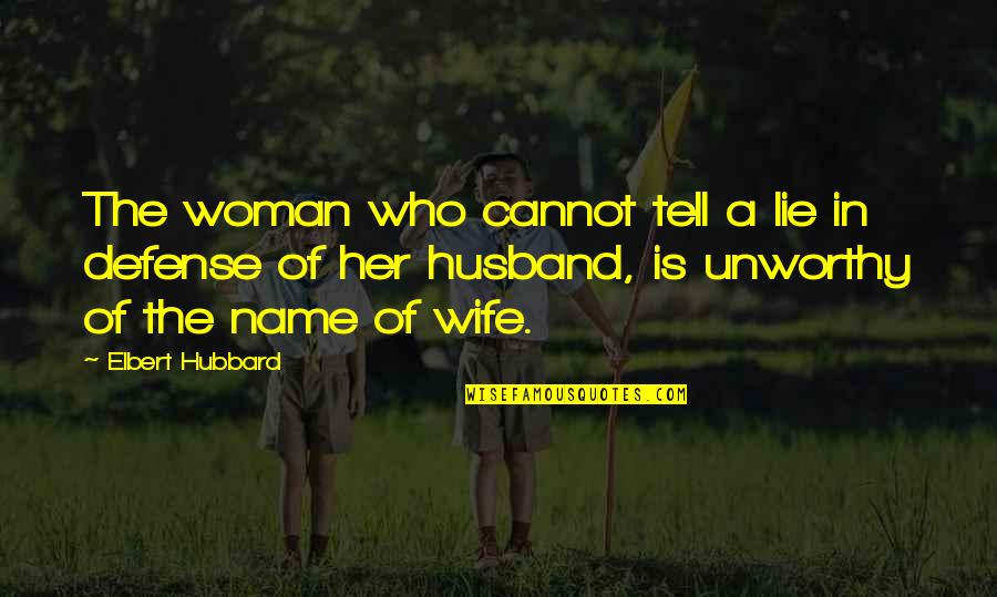 Unworthy Wife Quotes By Elbert Hubbard: The woman who cannot tell a lie in