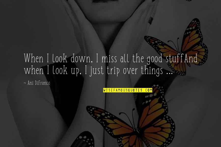 Up And Down Quotes By Ani DiFranco: When I look down, I miss all the