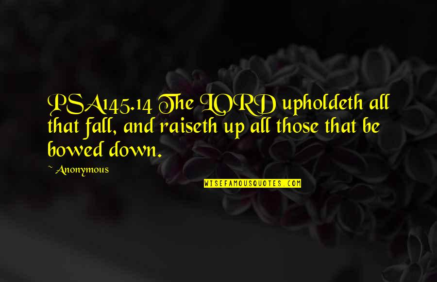 Up And Down Quotes By Anonymous: PSA145.14 The LORD upholdeth all that fall, and