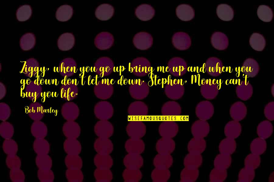 Up And Down Quotes By Bob Marley: Ziggy, when you go up bring me up