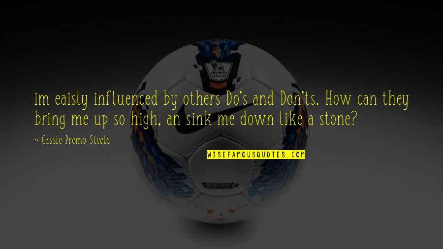 Up And Down Quotes By Cassie Premo Steele: im eaisly influenced by others Do's and Don'ts.