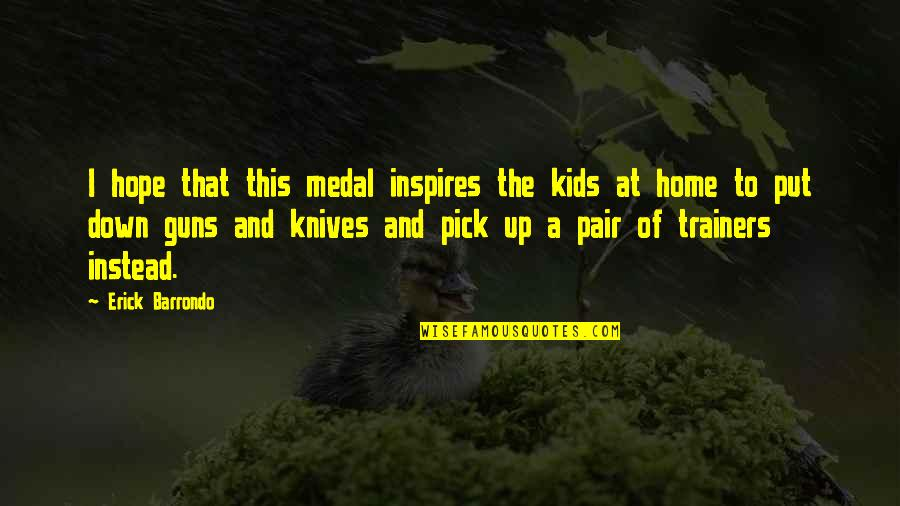 Up And Down Quotes By Erick Barrondo: I hope that this medal inspires the kids