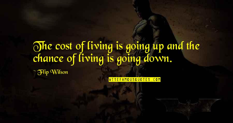 Up And Down Quotes By Flip Wilson: The cost of living is going up and
