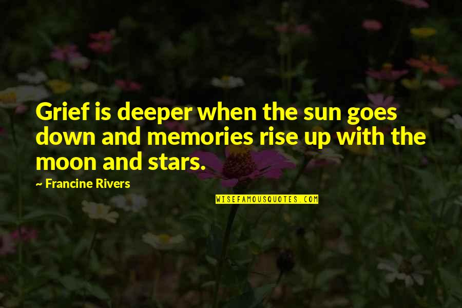 Up And Down Quotes By Francine Rivers: Grief is deeper when the sun goes down
