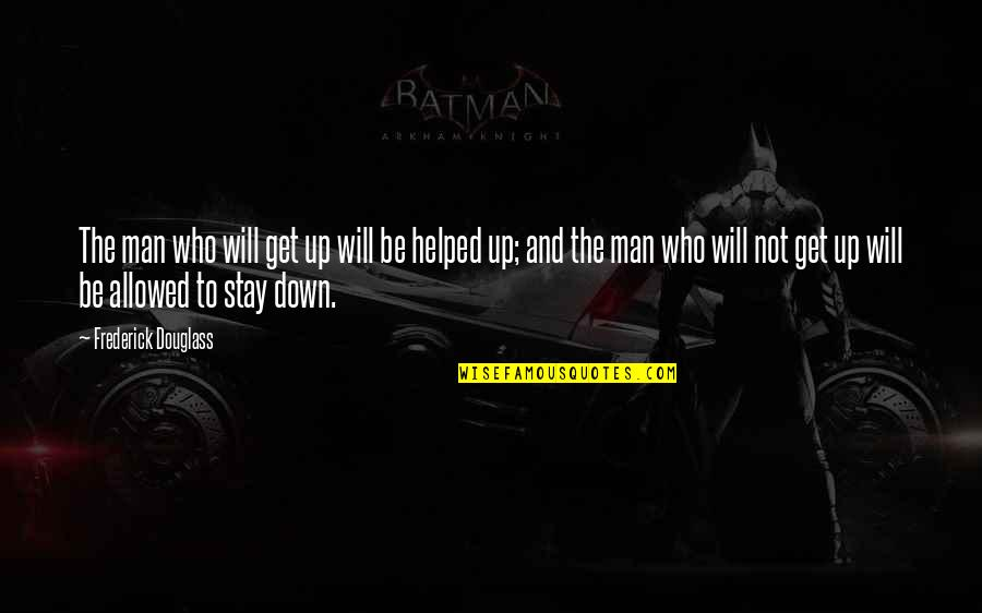 Up And Down Quotes By Frederick Douglass: The man who will get up will be