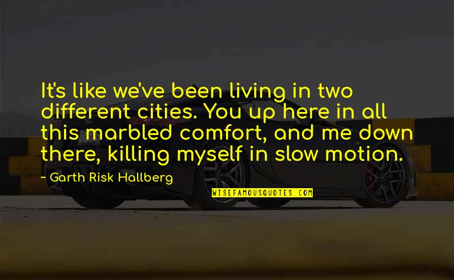Up And Down Quotes By Garth Risk Hallberg: It's like we've been living in two different