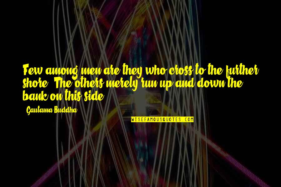 Up And Down Quotes By Gautama Buddha: Few among men are they who cross to