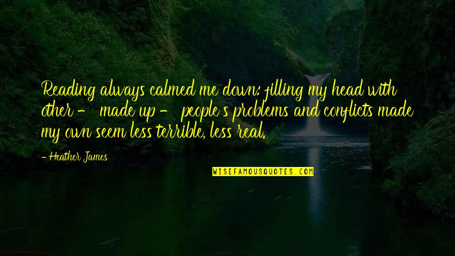 Up And Down Quotes By Heather James: Reading always calmed me down: filling my head