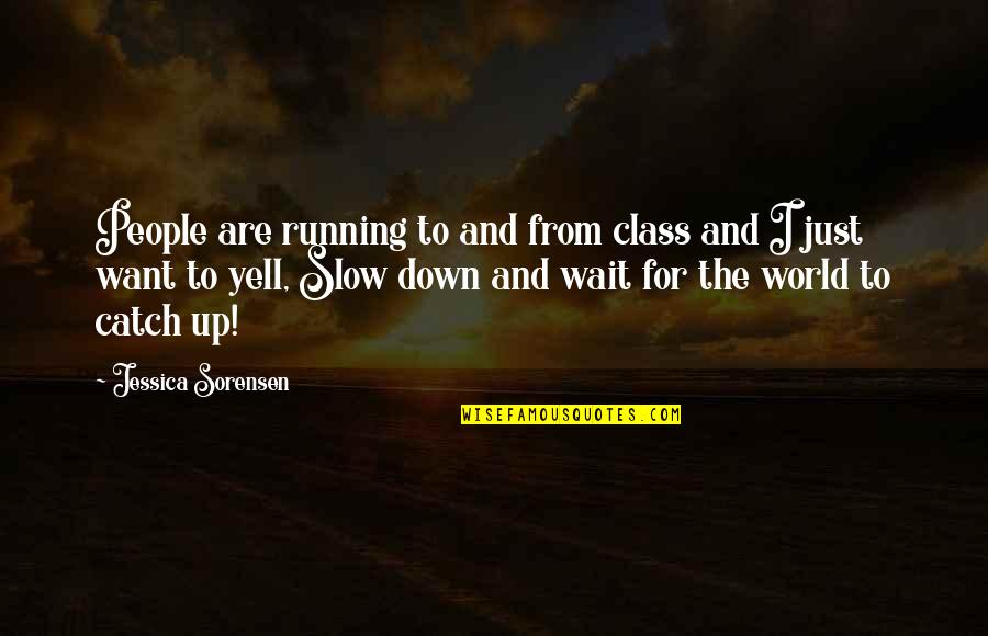 Up And Down Quotes By Jessica Sorensen: People are running to and from class and