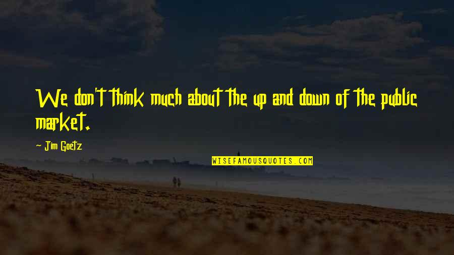 Up And Down Quotes By Jim Goetz: We don't think much about the up and