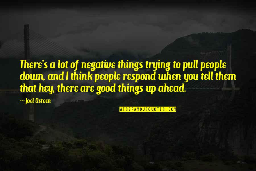 Up And Down Quotes By Joel Osteen: There's a lot of negative things trying to