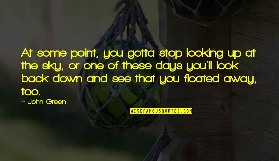 Up And Down Quotes By John Green: At some point, you gotta stop looking up