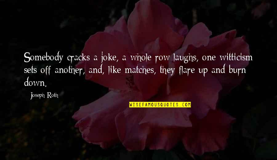 Up And Down Quotes By Joseph Roth: Somebody cracks a joke, a whole row laughs,
