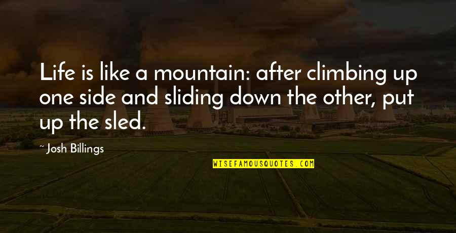 Up And Down Quotes By Josh Billings: Life is like a mountain: after climbing up
