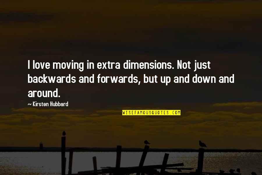 Up And Down Quotes By Kirsten Hubbard: I love moving in extra dimensions. Not just