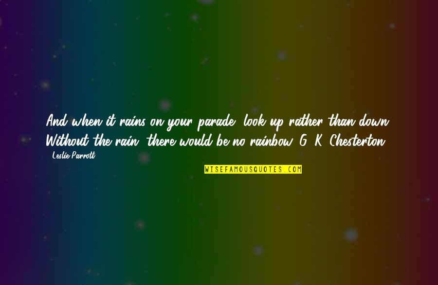 Up And Down Quotes By Leslie Parrott: And when it rains on your parade, look
