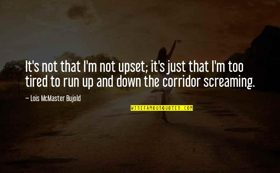Up And Down Quotes By Lois McMaster Bujold: It's not that I'm not upset; it's just