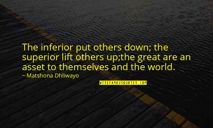 Up And Down Quotes By Matshona Dhliwayo: The inferior put others down; the superior lift