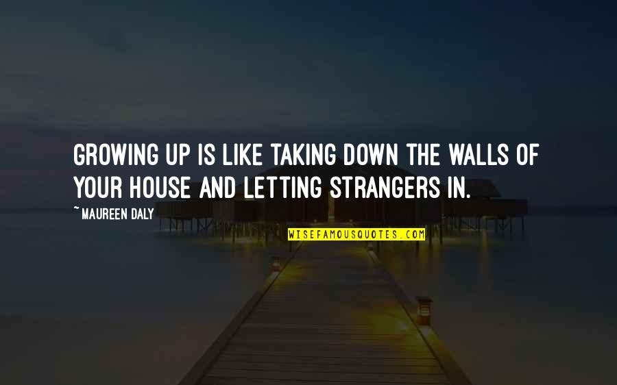 Up And Down Quotes By Maureen Daly: Growing up is like taking down the walls