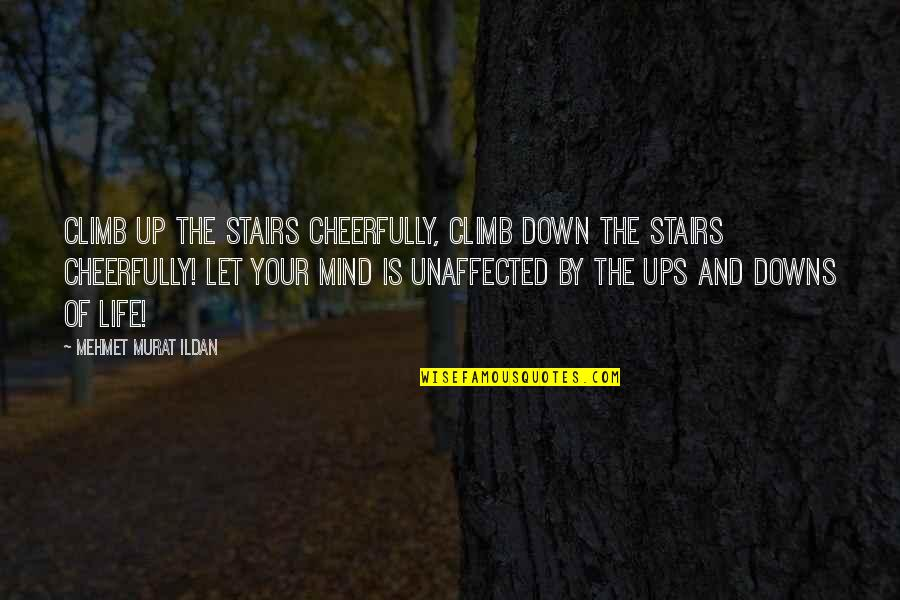 Up And Down Quotes By Mehmet Murat Ildan: Climb up the stairs cheerfully, climb down the