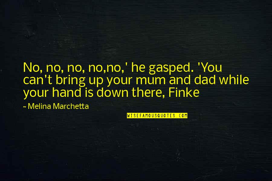 Up And Down Quotes By Melina Marchetta: No, no, no, no,no,' he gasped. 'You can't