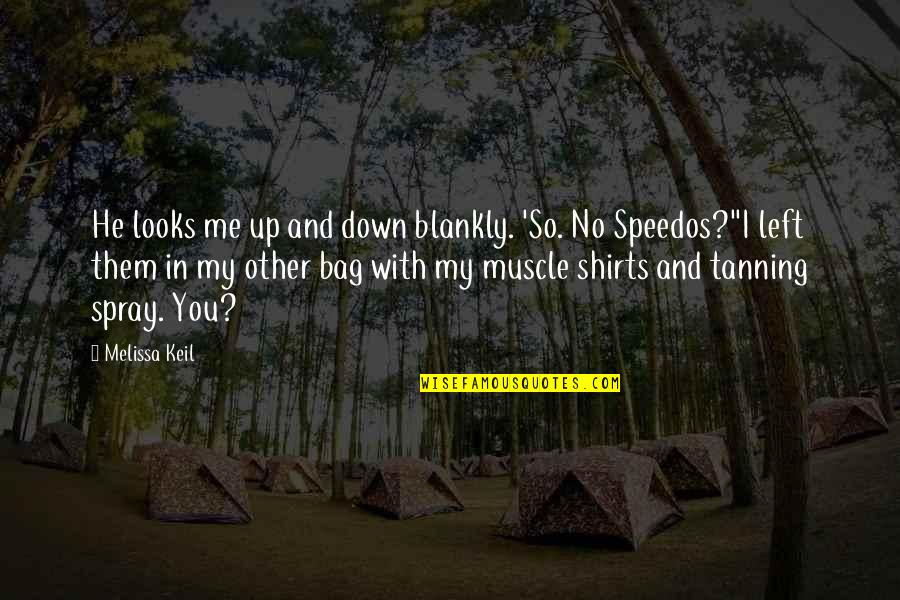 Up And Down Quotes By Melissa Keil: He looks me up and down blankly. 'So.