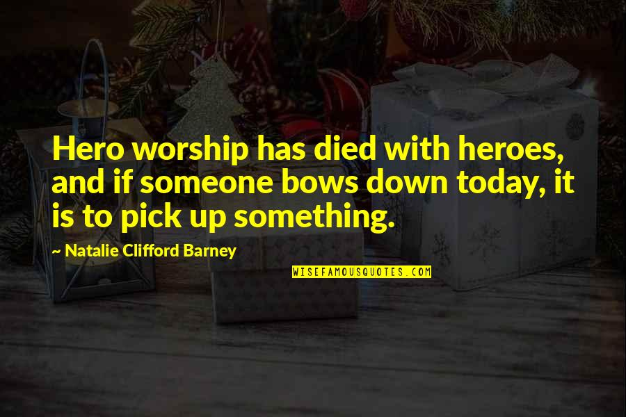 Up And Down Quotes By Natalie Clifford Barney: Hero worship has died with heroes, and if