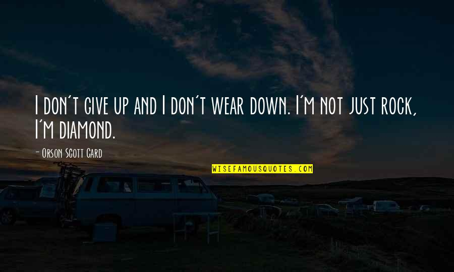 Up And Down Quotes By Orson Scott Card: I don't give up and I don't wear