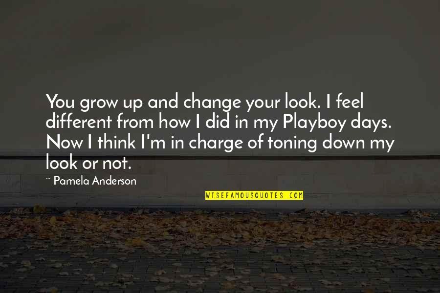 Up And Down Quotes By Pamela Anderson: You grow up and change your look. I