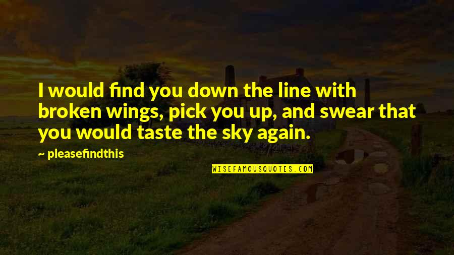 Up And Down Quotes By Pleasefindthis: I would find you down the line with