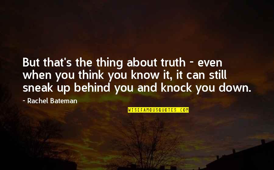 Up And Down Quotes By Rachel Bateman: But that's the thing about truth - even