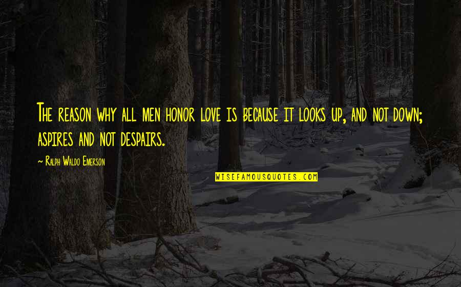 Up And Down Quotes By Ralph Waldo Emerson: The reason why all men honor love is