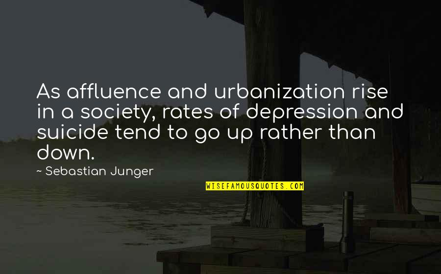 Up And Down Quotes By Sebastian Junger: As affluence and urbanization rise in a society,