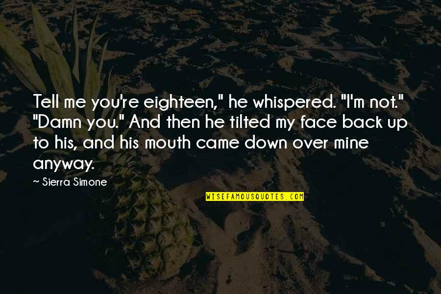 """Up And Down Quotes By Sierra Simone: Tell me you're eighteen,"""" he whispered. """"I'm not."""""""
