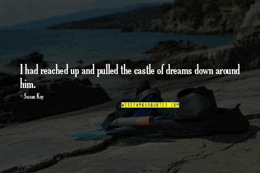 Up And Down Quotes By Susan Kay: I had reached up and pulled the castle