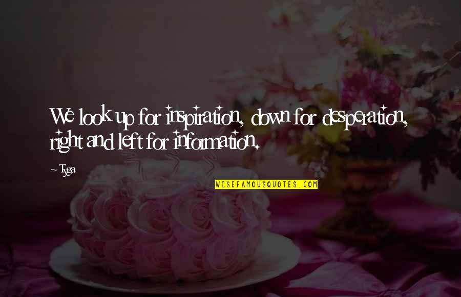 Up And Down Quotes By Tyga: We look up for inspiration, down for desperation,
