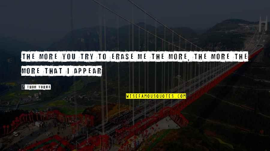 Up Film Russell Quotes By Thom Yorke: The more you try to erase me The