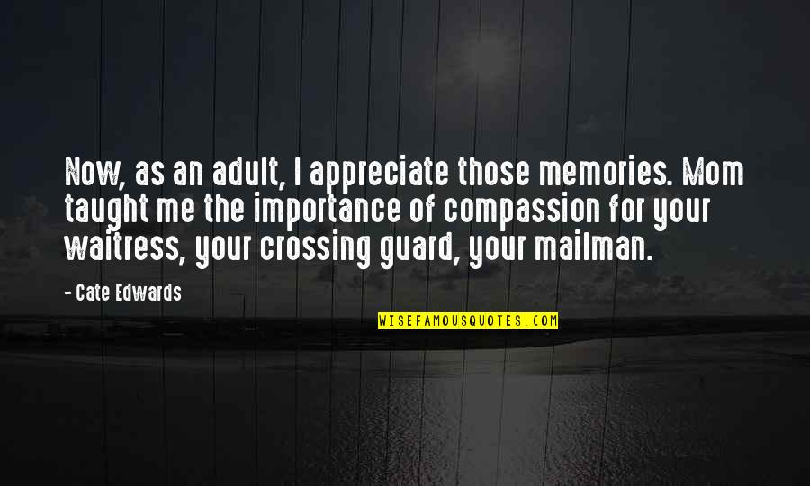 Up Mailman Quotes By Cate Edwards: Now, as an adult, I appreciate those memories.