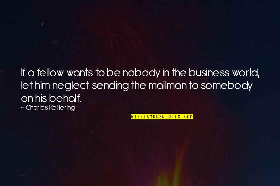 Up Mailman Quotes By Charles Kettering: If a fellow wants to be nobody in