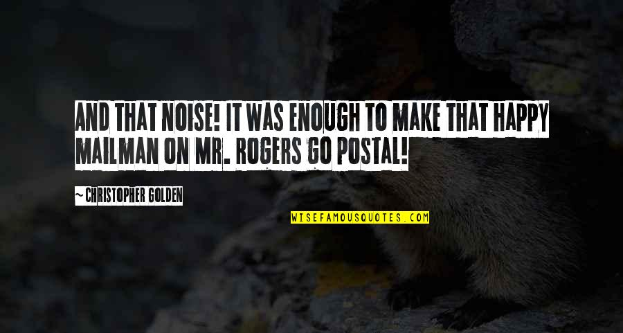Up Mailman Quotes By Christopher Golden: And that noise! It was enough to make